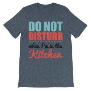 Do Not Disturb When I'm in the Kitchen